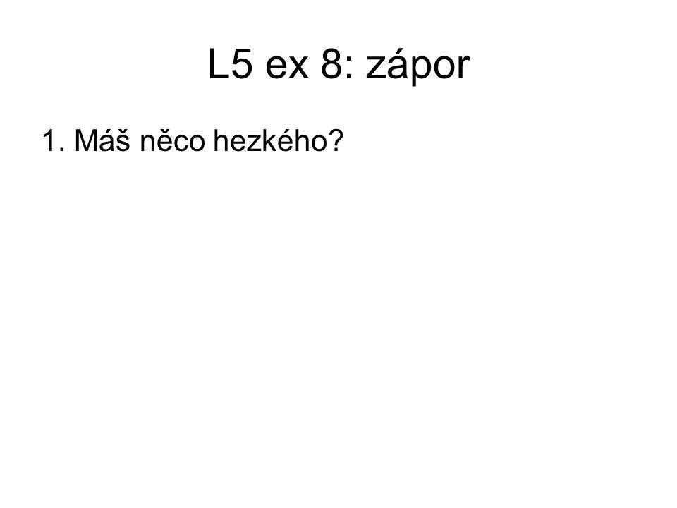 L5 ex 8: zápor 1. Máš něco hezkého? Nemáš nic hezkého? 2. Naučil jste se dnes něčemu?