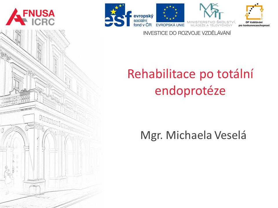 Rehabilitace po totální endoprotéze Mgr. Michaela Veselá