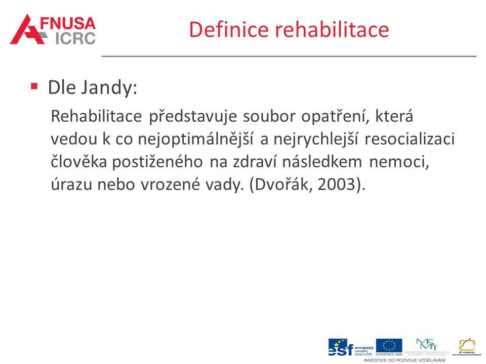 Definice rehabilitace  Dle Jandy: Rehabilitace představuje soubor opatření, která vedou k co nejoptimálnější a nejrychlejší resocializaci člověka pos