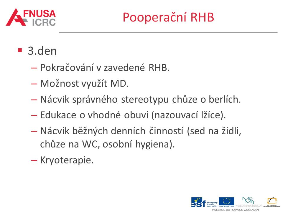 Pooperační RHB  3.den – Pokračování v zavedené RHB. – Možnost využít MD. – Nácvik správného stereotypu chůze o berlích. – Edukace o vhodné obuvi (naz