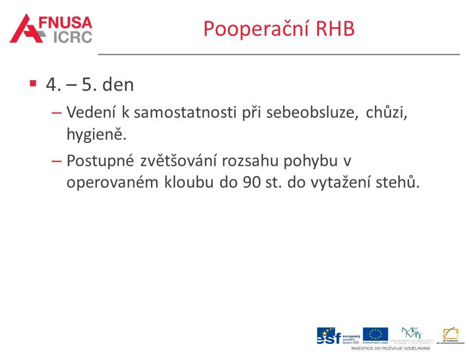 Pooperační RHB  4. – 5. den – Vedení k samostatnosti při sebeobsluze, chůzi, hygieně. – Postupné zvětšování rozsahu pohybu v operovaném kloubu do 90