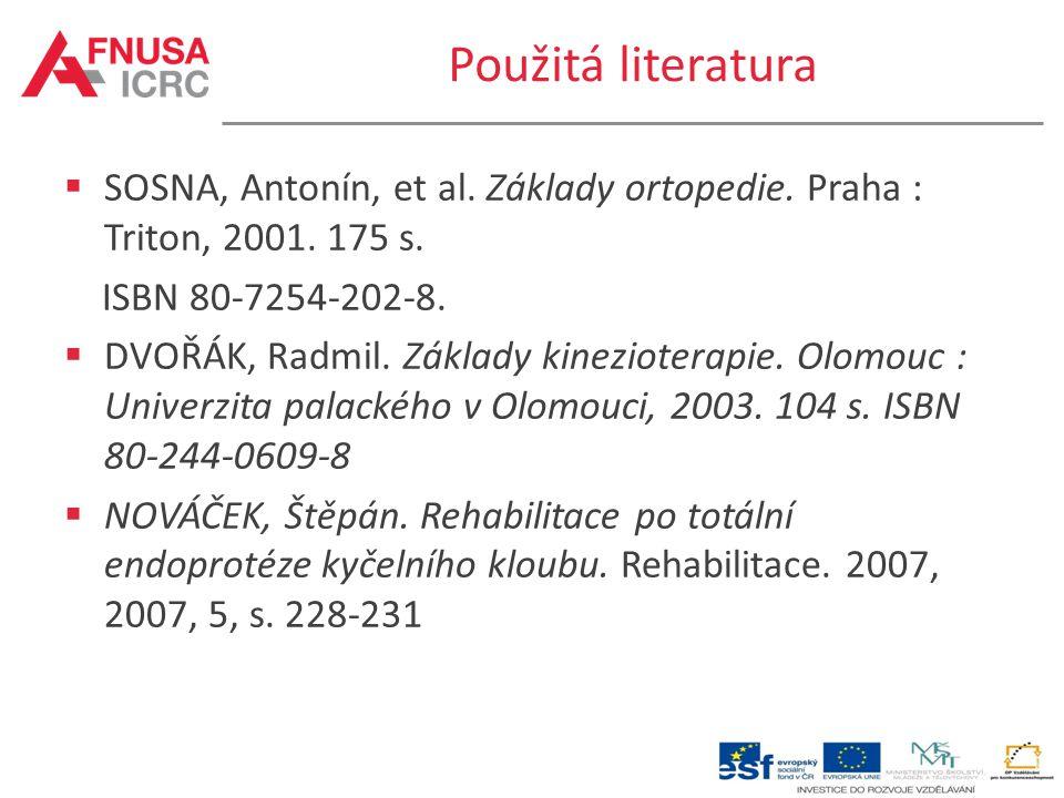 Použitá literatura  SOSNA, Antonín, et al. Základy ortopedie. Praha : Triton, 2001. 175 s. ISBN 80-7254-202-8.  DVOŘÁK, Radmil. Základy kinezioterap