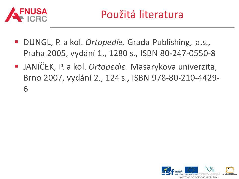 Použitá literatura  DUNGL, P. a kol. Ortopedie. Grada Publishing, a.s., Praha 2005, vydání 1., 1280 s., ISBN 80-247-0550-8  JANÍČEK, P. a kol. Ortop