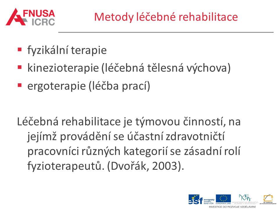 Metody léčebné rehabilitace  fyzikální terapie  kinezioterapie (léčebná tělesná výchova)  ergoterapie (léčba prací) Léčebná rehabilitace je týmovou