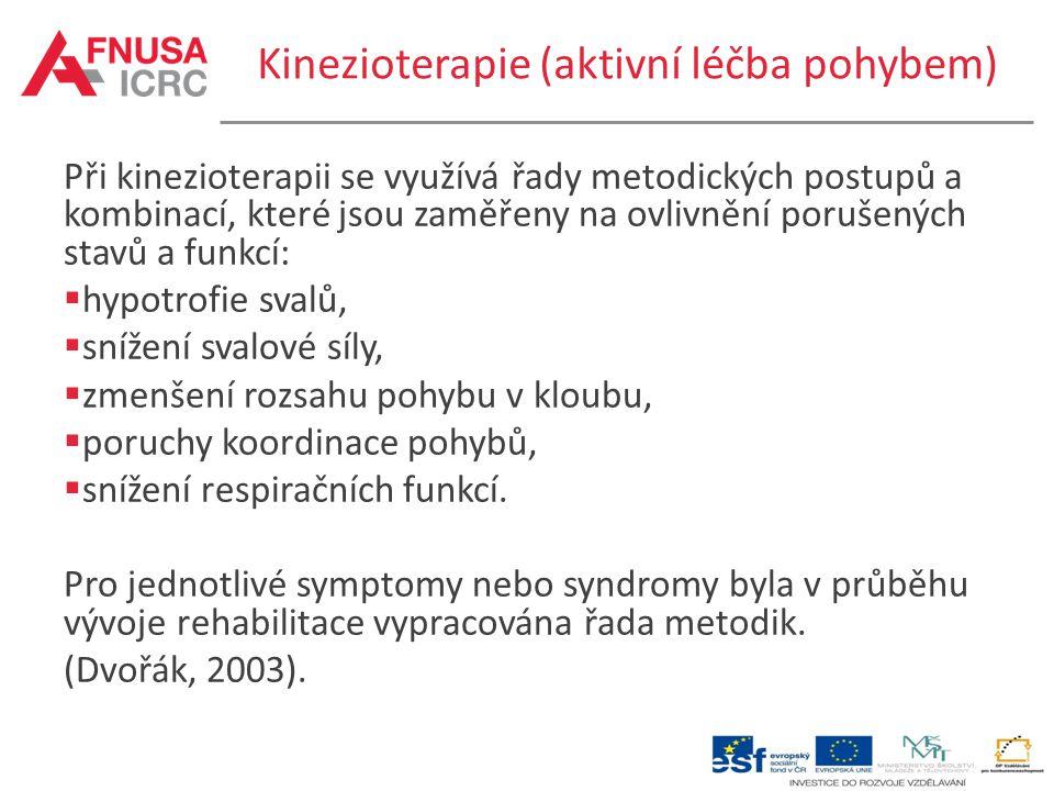 Kinezioterapie (aktivní léčba pohybem) Při kinezioterapii se využívá řady metodických postupů a kombinací, které jsou zaměřeny na ovlivnění porušených