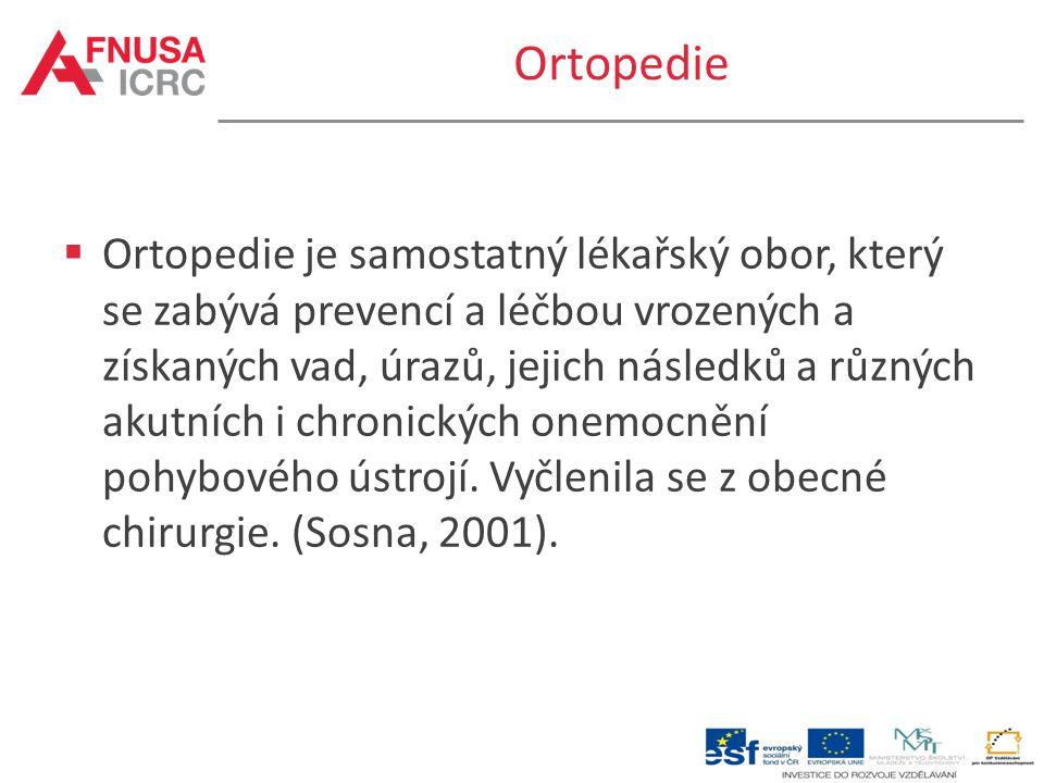 Ortopedie  Ortopedie je samostatný lékařský obor, který se zabývá prevencí a léčbou vrozených a získaných vad, úrazů, jejich následků a různých akutn