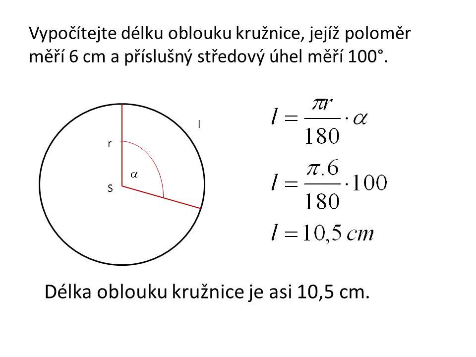 Vypočítejte délku oblouku kružnice, jejíž poloměr měří 6 cm a příslušný středový úhel měří 100°.