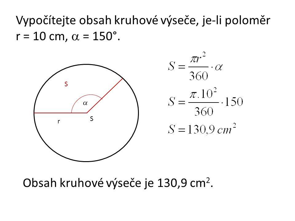 Vypočítejte obsah kruhové výseče, je-li poloměr r = 10 cm,  = 150°.