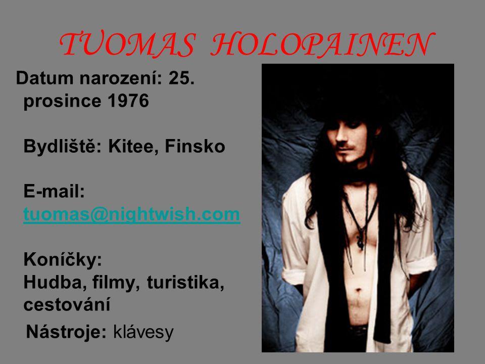 TUOMAS HOLOPAINEN Datum narození: 25. prosince 1976 Bydliště: Kitee, Finsko E-mail: tuomas@nightwish.com Koníčky: Hudba, filmy, turistika, cestování t