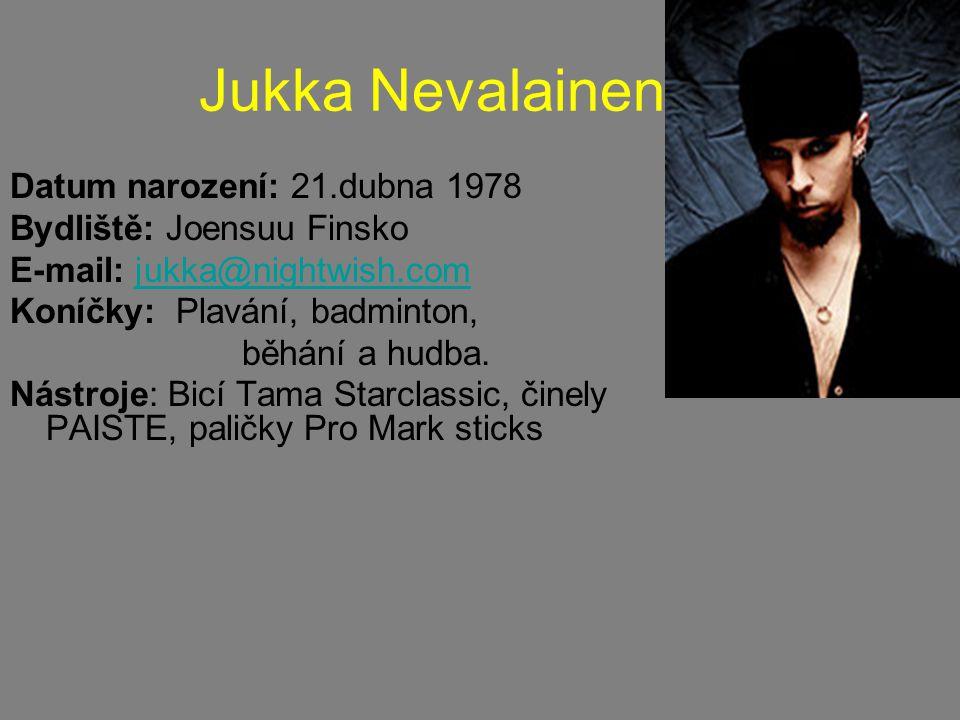 Jukka Nevalainen Datum narození: 21.dubna 1978 Bydliště: Joensuu Finsko E-mail: jukka@nightwish.comjukka@nightwish.com Koníčky: Plavání, badminton, běhání a hudba.