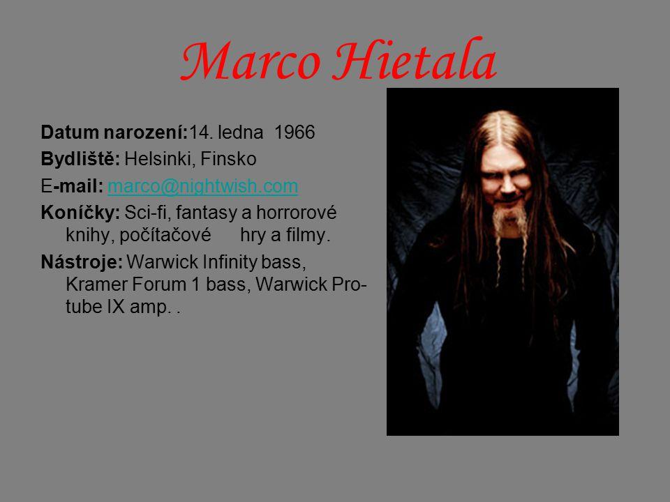 Marco Hietala Datum narození:14. ledna 1966 Bydliště: Helsinki, Finsko E-mail: marco@nightwish.commarco@nightwish.com Koníčky: Sci-fi, fantasy a horro