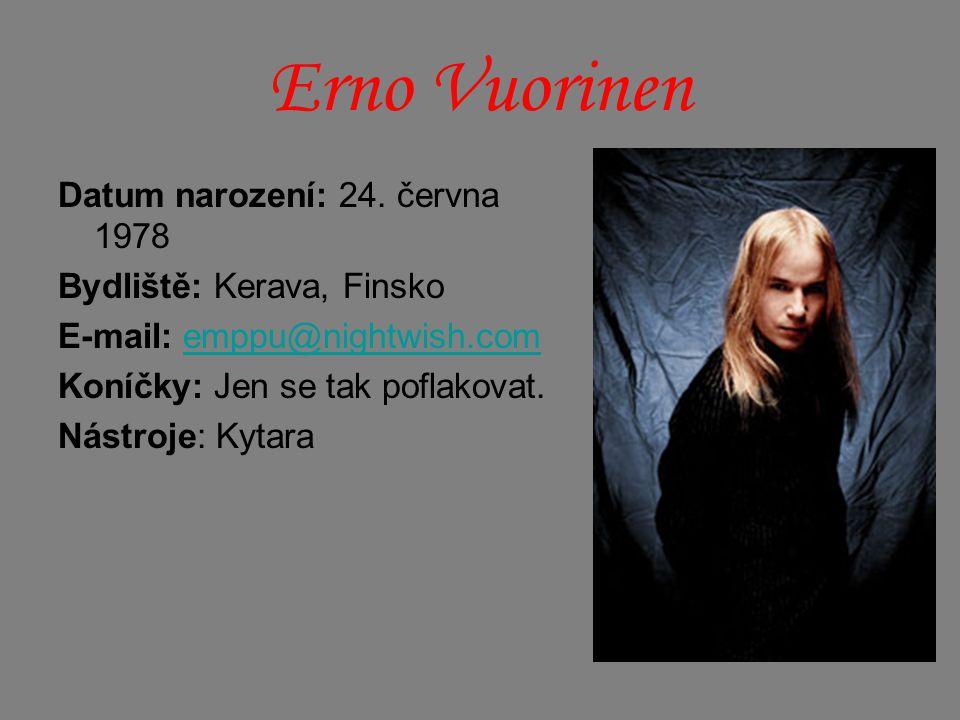 Erno Vuorinen Datum narození: 24. června 1978 Bydliště: Kerava, Finsko E-mail: emppu@nightwish.comemppu@nightwish.com Koníčky: Jen se tak poflakovat.