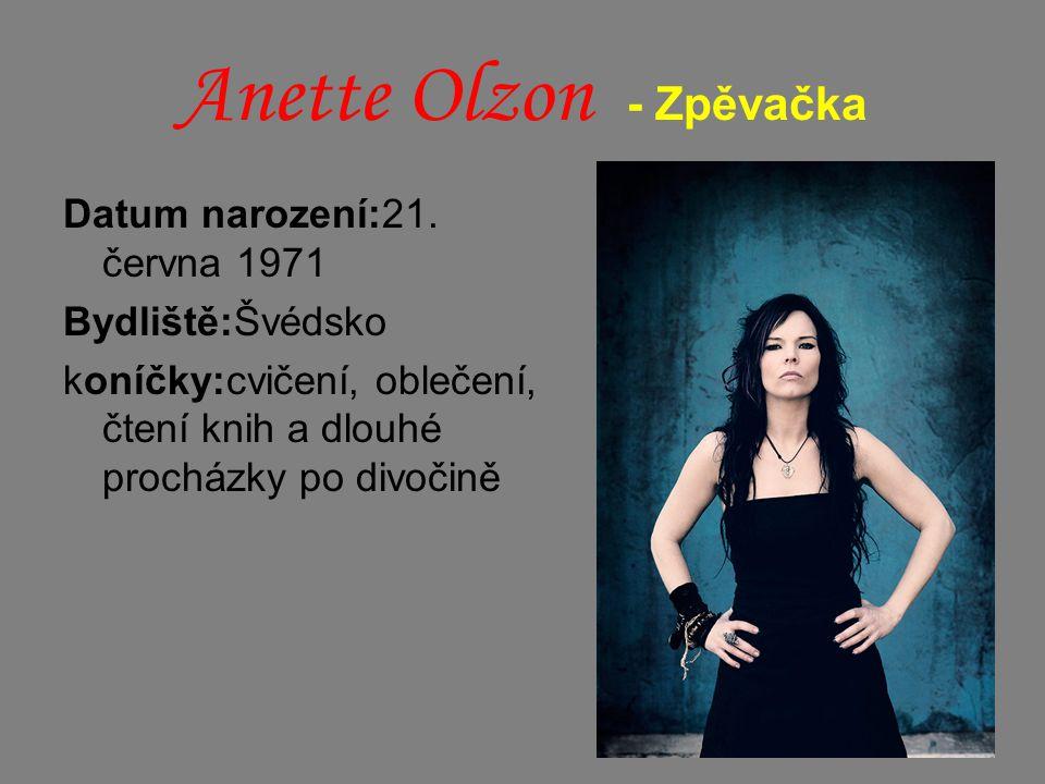 Anette Olzon - Zpěvačka Datum narození:21. června 1971 Bydliště:Švédsko koníčky:cvičení, oblečení, čtení knih a dlouhé procházky po divočině
