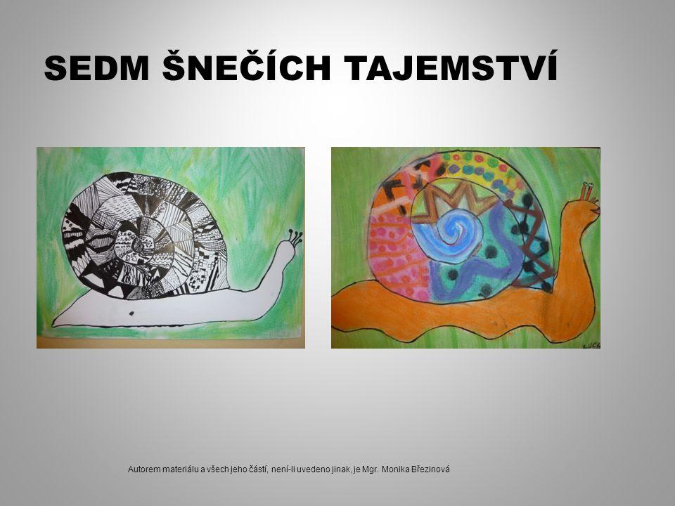 SEDM ŠNEČÍCH TAJEMSTVÍ Autorem materiálu a všech jeho částí, není-li uvedeno jinak, je Mgr. Monika Březinová