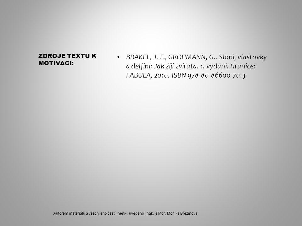 BRAKEL, J. F., GROHMANN, G.. Sloni, vlaštovky a delfíni: Jak žijí zvířata. 1. vydání. Hranice: FABULA, 2010. ISBN 978-80-86600-70-3. Autorem materiálu