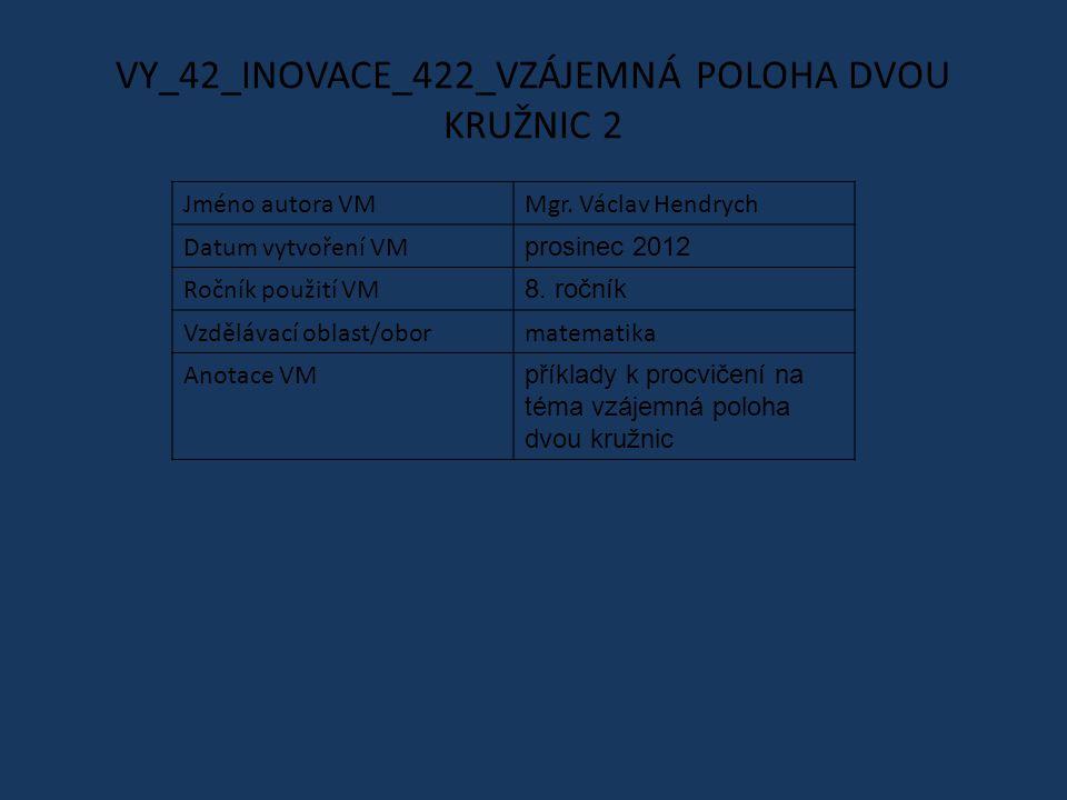 VY_42_INOVACE_422_VZÁJEMNÁ POLOHA DVOU KRUŽNIC 2 Jméno autora VMMgr.