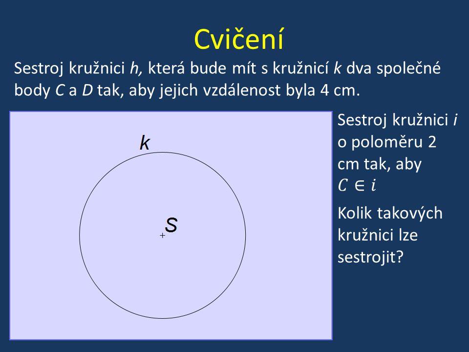 Cvičení Sestroj kružnici h, která bude mít s kružnicí k dva společné body C a D tak, aby jejich vzdálenost byla 4 cm. Kolik takových kružnici lze sest