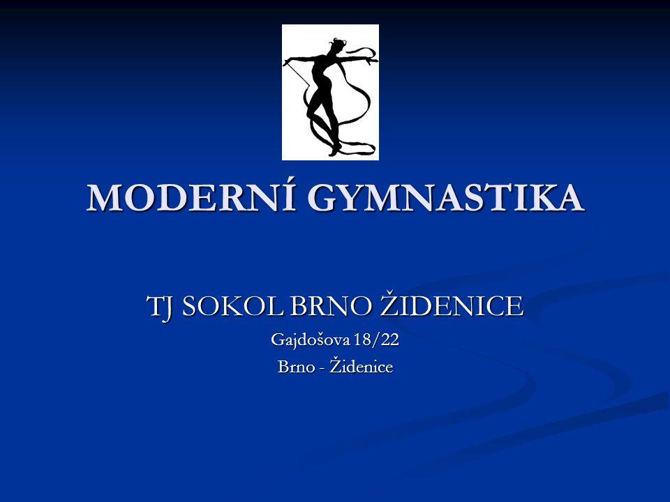MODERNÍ GYMNASTIKA TJ SOKOL BRNO ŽIDENICE Gajdošova 18/22 Brno - Židenice