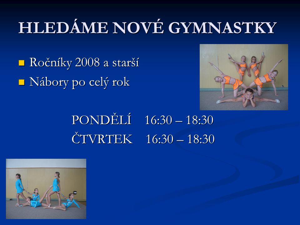 Gymnastky naučíme: - základy gymnastiky - základy gymnastiky - akrobacii - akrobacii - základní techniku s náčiním - základní techniku s náčiním Ty nejmenší začínají cvičit se švihadlem míčem míčem obručí obručí A starší dále s kužely stuhou stuhou