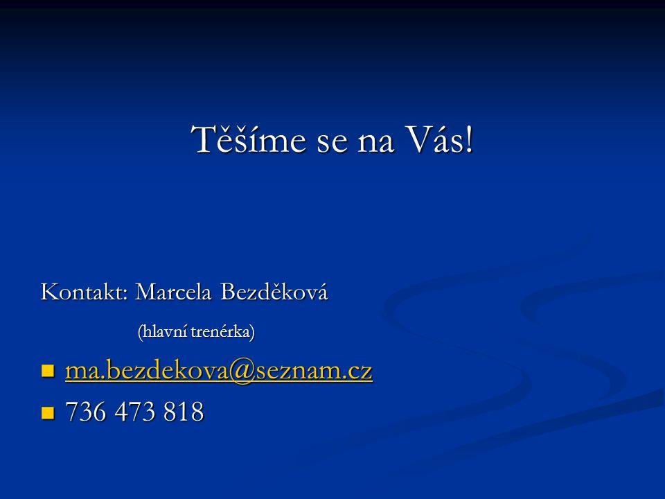 Těšíme se na Vás! Kontakt: Marcela Bezděková (hlavní trenérka) (hlavní trenérka) ma.bezdekova@seznam.cz ma.bezdekova@seznam.cz ma.bezdekova@seznam.cz