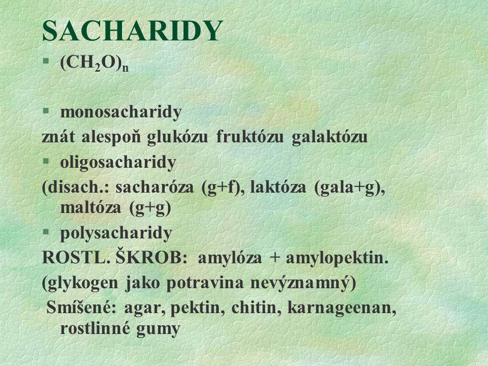 SACHARIDY §(CH 2 O) n §monosacharidy znát alespoň glukózu fruktózu galaktózu §oligosacharidy (disach.: sacharóza (g+f), laktóza (gala+g), maltóza (g+g
