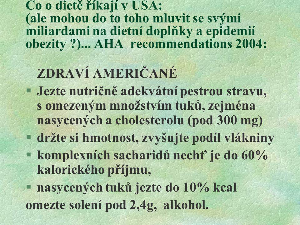Co o dietě říkají v USA: (ale mohou do to toho mluvit se svými miliardami na dietní doplňky a epidemií obezity ?)... AHA recommendations 2004: ZDRAVÍ