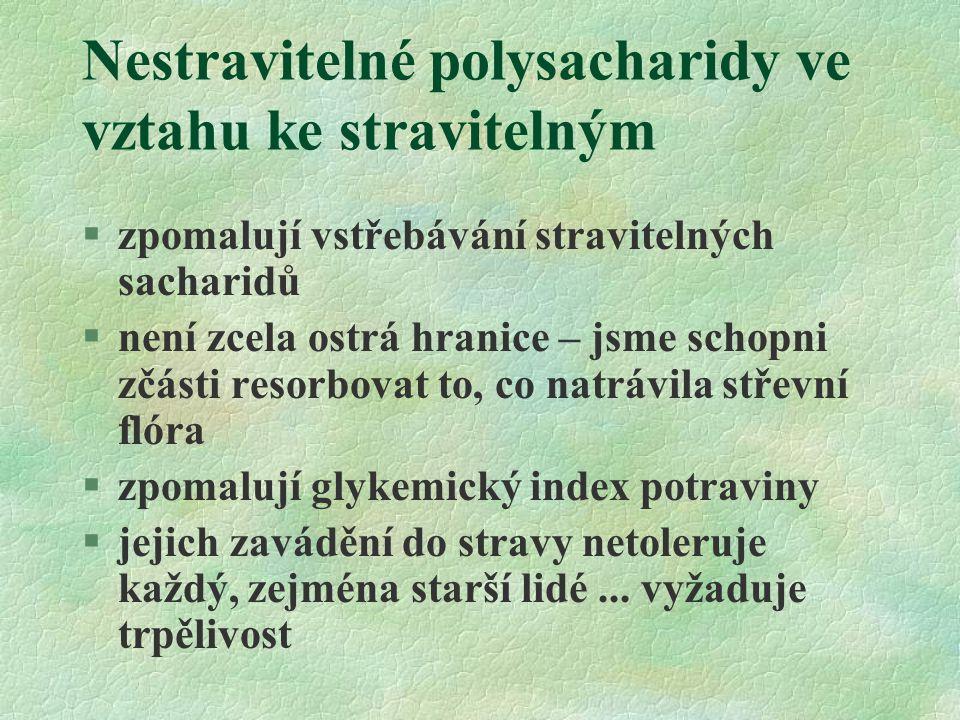 Nestravitelné polysacharidy ve vztahu ke stravitelným §zpomalují vstřebávání stravitelných sacharidů §není zcela ostrá hranice – jsme schopni zčásti r