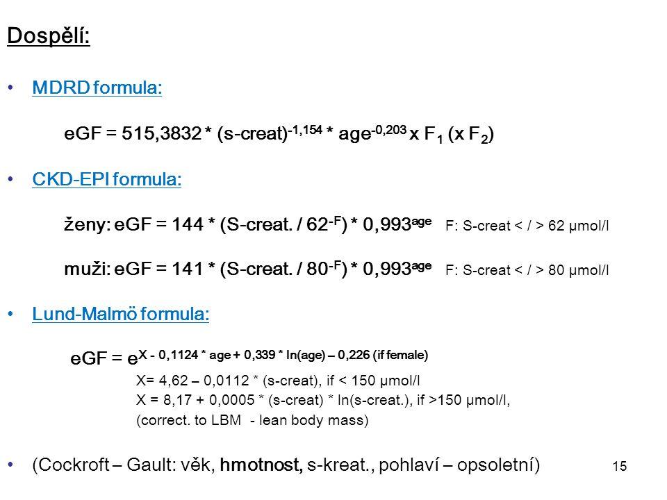 15 Dospělí: MDRD formula: eGF = 515,3832 * (s-creat) -1,154 * age -0,203 x F 1 (x F 2 ) CKD-EPI formula: ženy: eGF = 144 * (S-creat. / 62 -F ) * 0,993