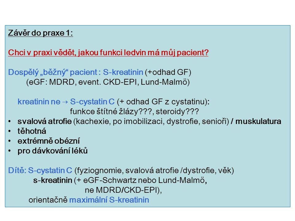 """Závěr do praxe 1: Chci v praxi vědět, jakou funkci ledvin má můj pacient? Dospělý """"běžný"""" pacient : S-kreatinin (+odhad GF) (eGF: MDRD, event. CKD-EPI"""