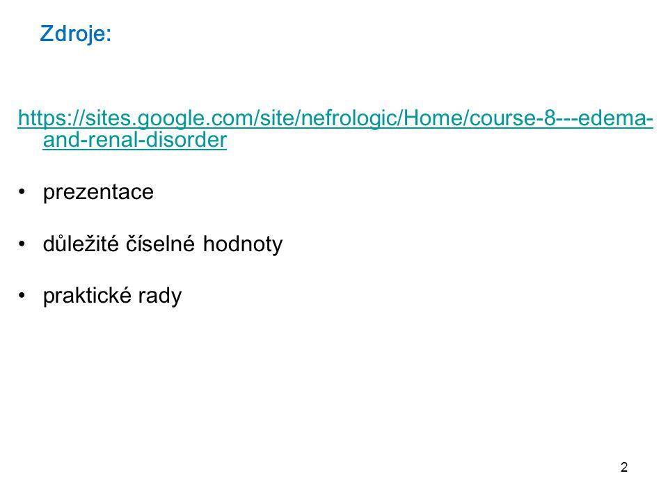 2 Zdroje: https://sites.google.com/site/nefrologic/Home/course-8---edema- and-renal-disorder prezentace d ůležité číselné hodnoty p raktické rady