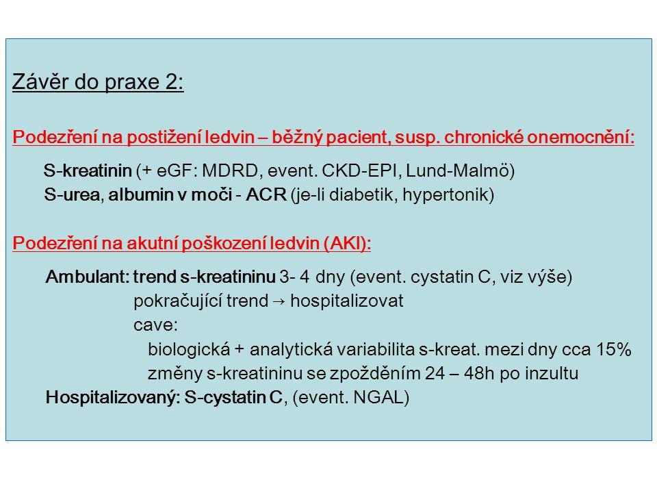 Závěr do praxe 2: Podezření na postižení ledvin – běžný pacient, susp. chronické onemocnění: S-kreatinin (+ eGF: MDRD, event. CKD-EPI, Lund-Malmö) S-u