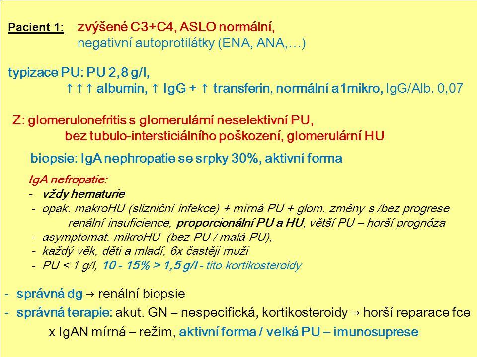45 Pacient 1: zvýšené C3+C4, ASLO normální, negativní autoprotilátky (ENA, ANA,…) typizace PU: PU 2,8 g/l, ↑↑↑ albumin, ↑ IgG + ↑ transferin, normální