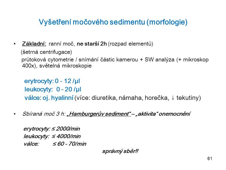 61 Vyšetření močového sedimentu (morfologie) Základní: ranní moč, ne starší 2h (rozpad elementů) (šetrná centrifugace) průtoková cytometrie / snímání
