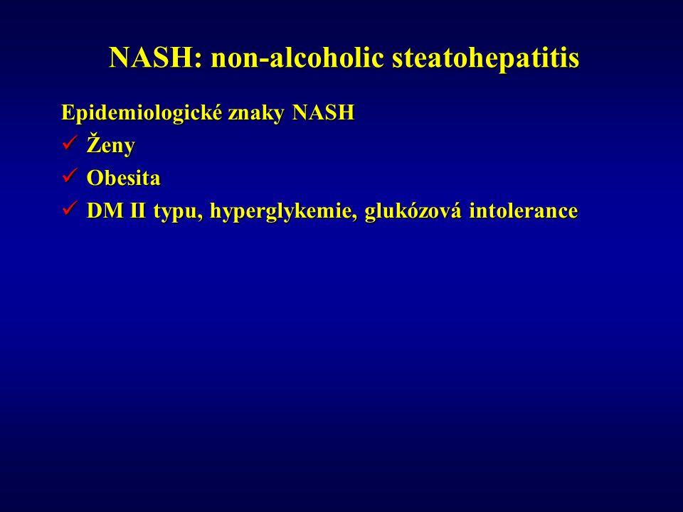 NASH: non-alcoholic steatohepatitis Epidemiologické znaky NASH Ženy Ženy Obesita Obesita DM II typu, hyperglykemie, glukózová intolerance DM II typu, hyperglykemie, glukózová intolerance