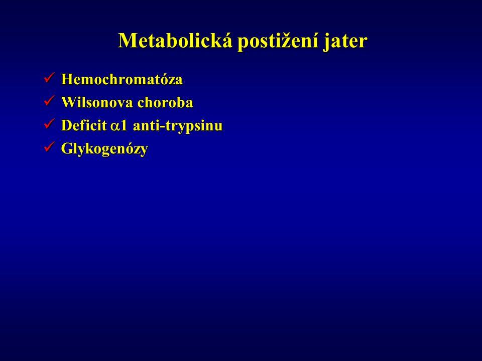 Metabolická postižení jater Hemochromatóza Hemochromatóza Wilsonova choroba Wilsonova choroba Deficit  1 anti-trypsinu Deficit  1 anti-trypsinu Glykogenózy Glykogenózy