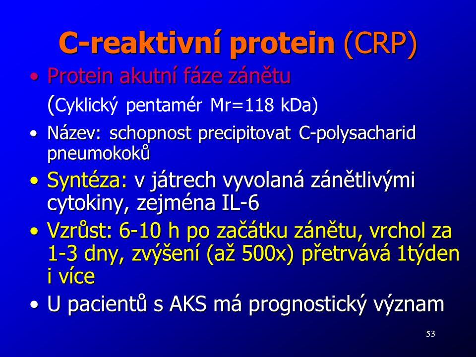 53 C-reaktivní protein (CRP) Protein akutní fáze zánětuProtein akutní fáze zánětu ( ( Cyklický pentamér Mr=118 kDa) Název: schopnost precipitovat C-po