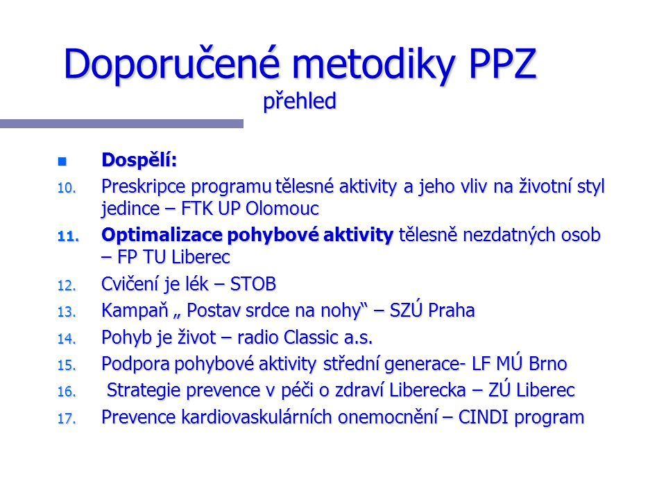 Doporučené metodiky PPZ přehled n Dospělí: 10. Preskripce programu tělesné aktivity a jeho vliv na životní styl jedince – FTK UP Olomouc 11. Optimaliz