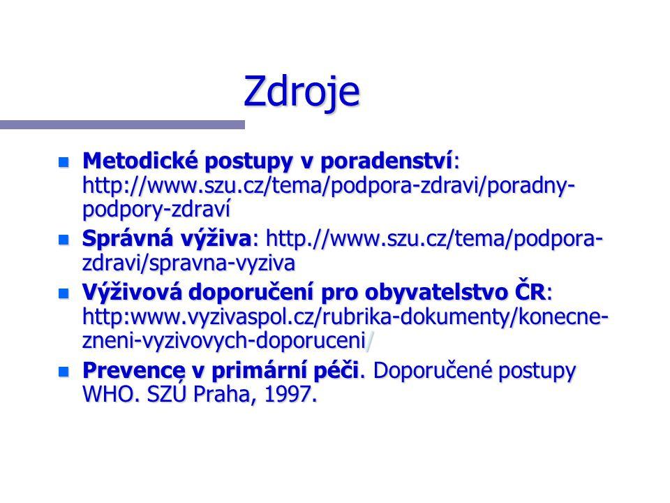 Zdroje n Metodické postupy v poradenství: http://www.szu.cz/tema/podpora-zdravi/poradny- podpory-zdraví n Správná výživa: http.//www.szu.cz/tema/podpo