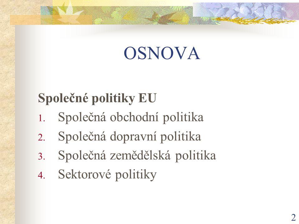 2 OSNOVA Společné politiky EU 1. Společná obchodní politika 2.