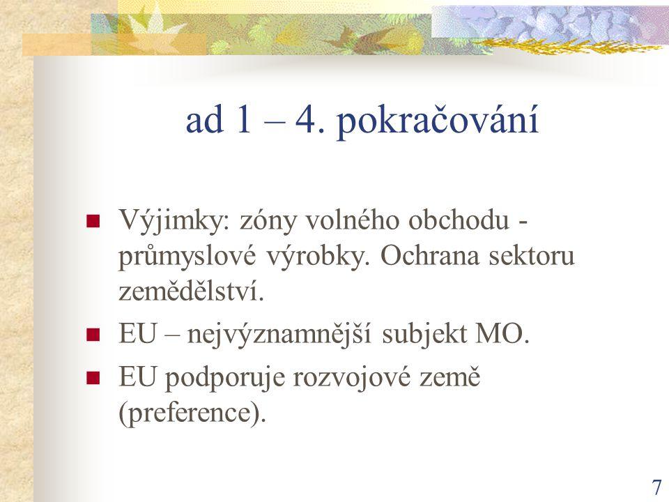 7 ad 1 – 4. pokračování Výjimky: zóny volného obchodu - průmyslové výrobky.