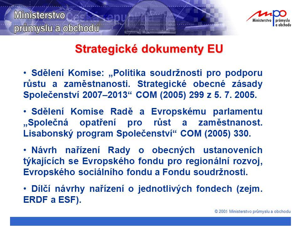"""Strategické dokumenty EU © 200 5 Ministerstvo průmyslu a obchodu Sdělení Komise: """"Politika soudržnosti pro podporu růstu a zaměstnanosti. Strategické"""