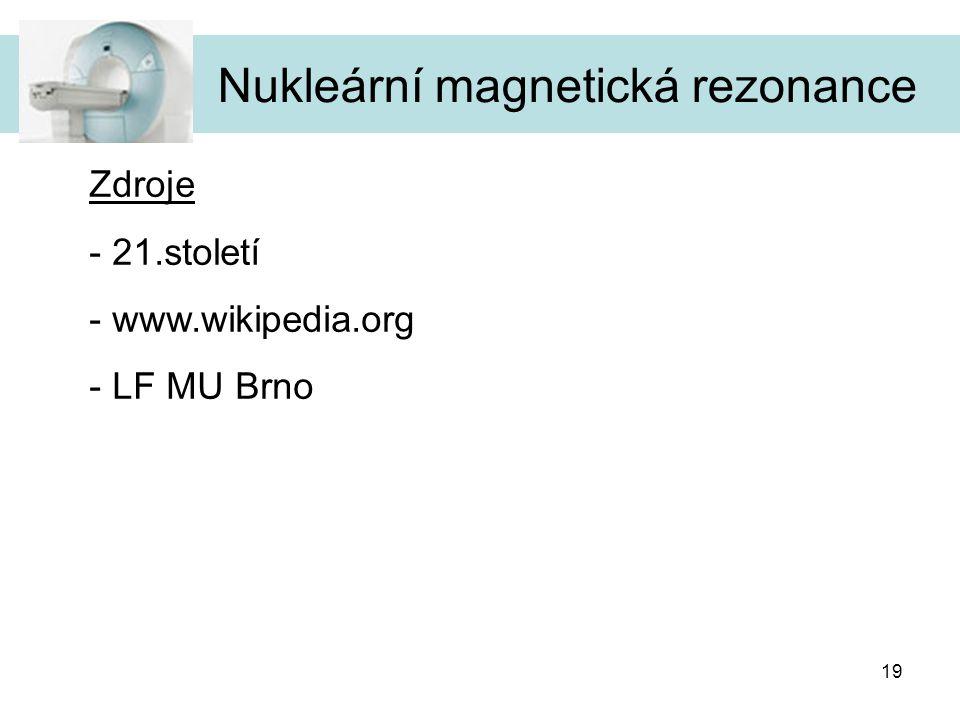 19 Nukleární magnetická rezonance Zdroje - 21.století - www.wikipedia.org - LF MU Brno