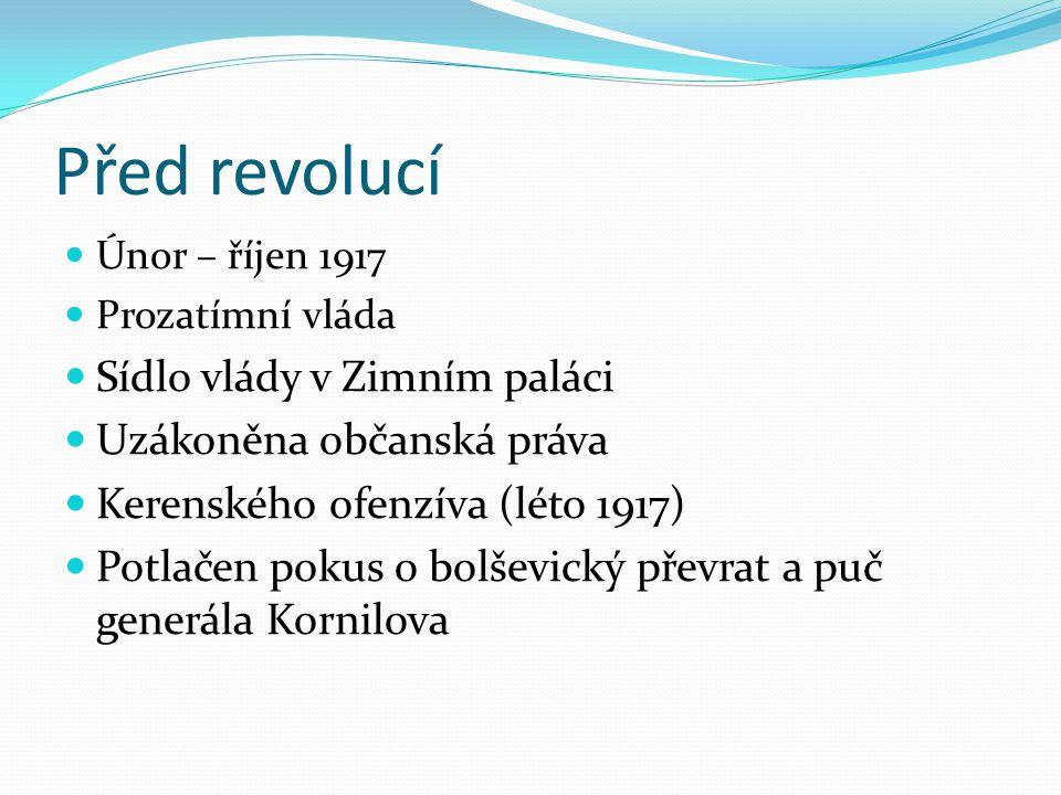 Před revolucí Únor – říjen 1917 Prozatímní vláda Sídlo vlády v Zimním paláci Uzákoněna občanská práva Kerenského ofenzíva (léto 1917) Potlačen pokus o bolševický převrat a puč generála Kornilova