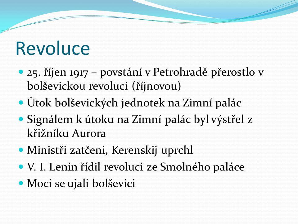 Revoluce 25. říjen 1917 – povstání v Petrohradě přerostlo v bolševickou revoluci (říjnovou) Útok bolševických jednotek na Zimní palác Signálem k útoku