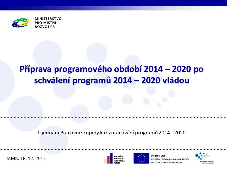 Příprava programového období 2014 – 2020 po schválení programů 2014 – 2020 vládou MMR, 18.