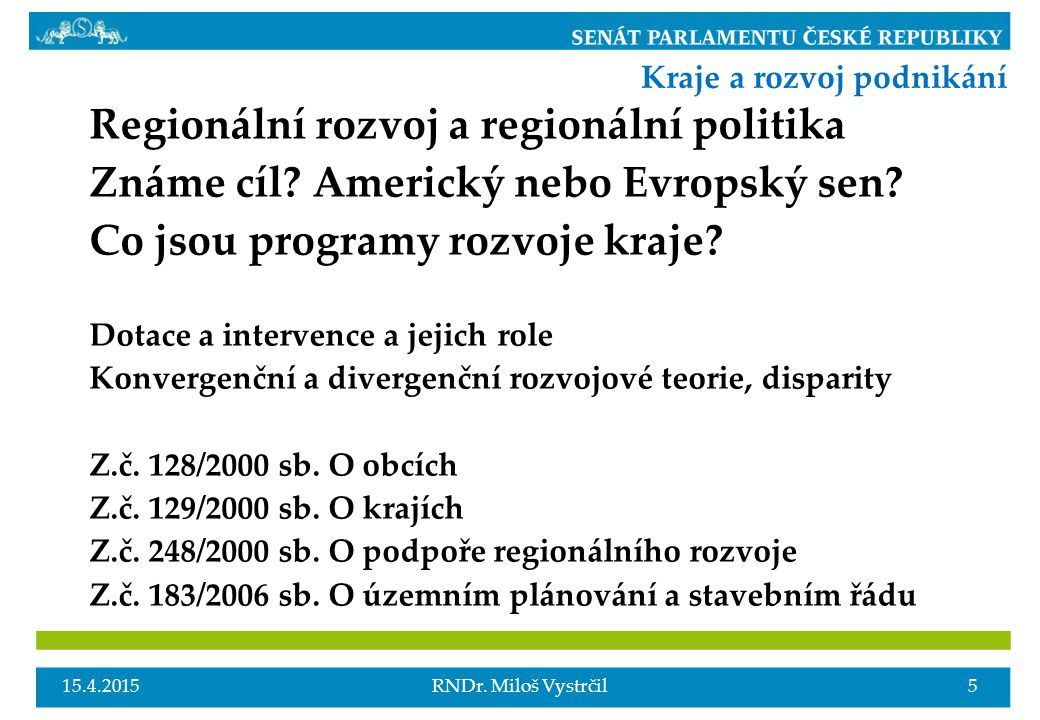 Regionální rozvoj a regionální politika Známe cíl? Americký nebo Evropský sen? Co jsou programy rozvoje kraje? Dotace a intervence a jejich role Konve