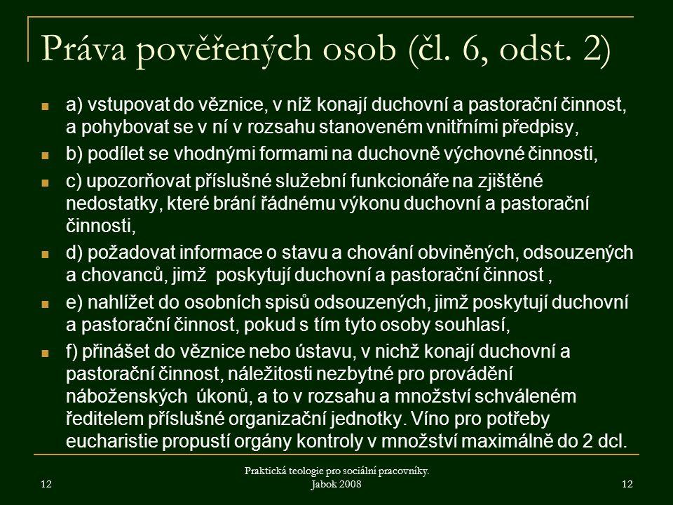Práva pověřených osob (čl. 6, odst. 2) a) vstupovat do věznice, v níž konají duchovní a pastorační činnost, a pohybovat se v ní v rozsahu stanoveném v