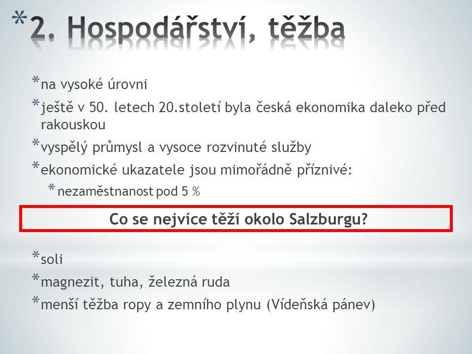 * na vysoké úrovni * ještě v 50. letech 20.století byla česká ekonomika daleko před rakouskou * vyspělý průmysl a vysoce rozvinuté služby * ekonomické