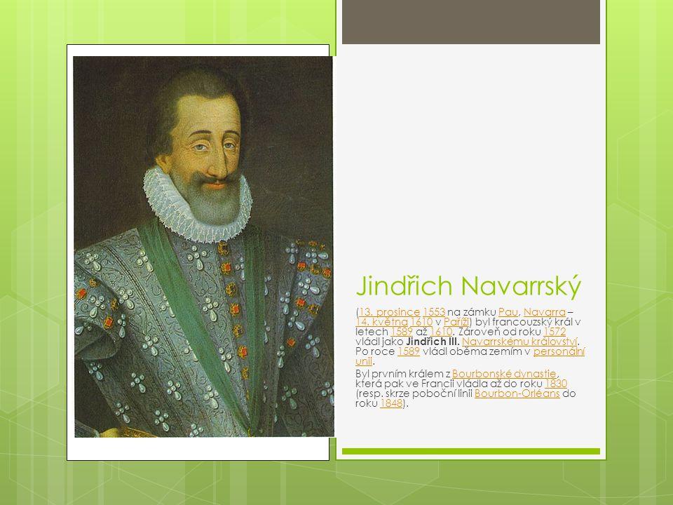 Jindřich Navarrský (13. prosince 1553 na zámku Pau, Navarra – 14. května 1610 v Paříži) byl francouzský král v letech 1589 až 1610. Zároveň od roku 15