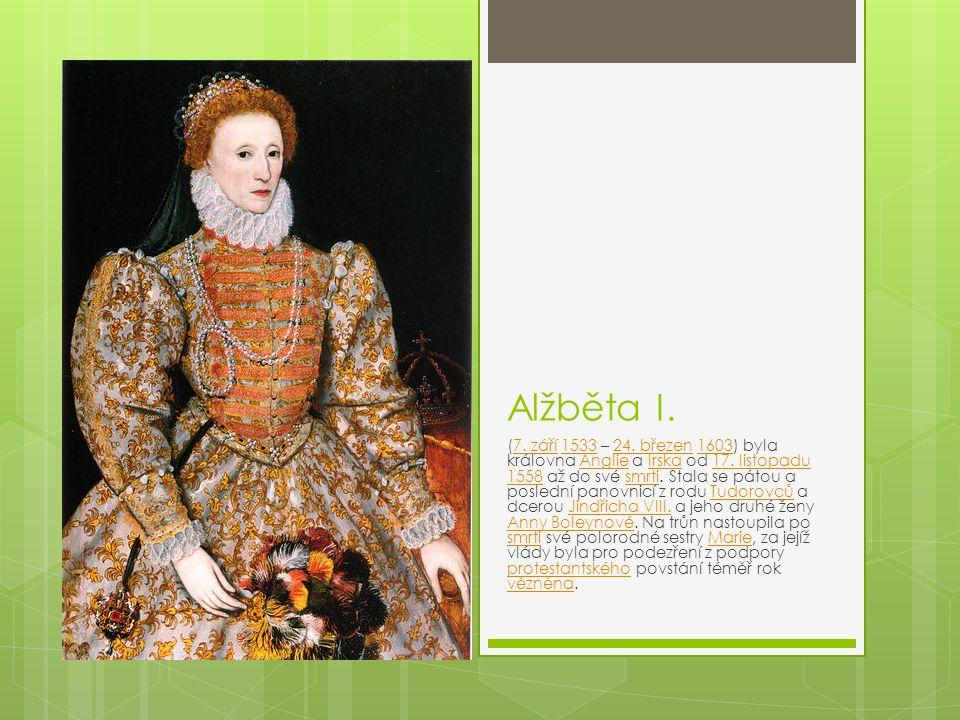 Alžběta I. (7. září 1533 – 24. březen 1603) byla královna Anglie a Irska od 17. listopadu 1558 až do své smrti. Stala se pátou a poslední panovnicí z